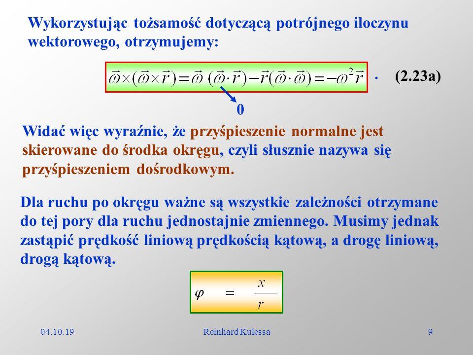04.10.19Reinhard Kulessa9 Wykorzystując tożsamość dotyczącą potrójnego iloczynu wektorowego, otrzymujemy:. (2.23a) 0 Widać więc wyraźnie, że przyśpies