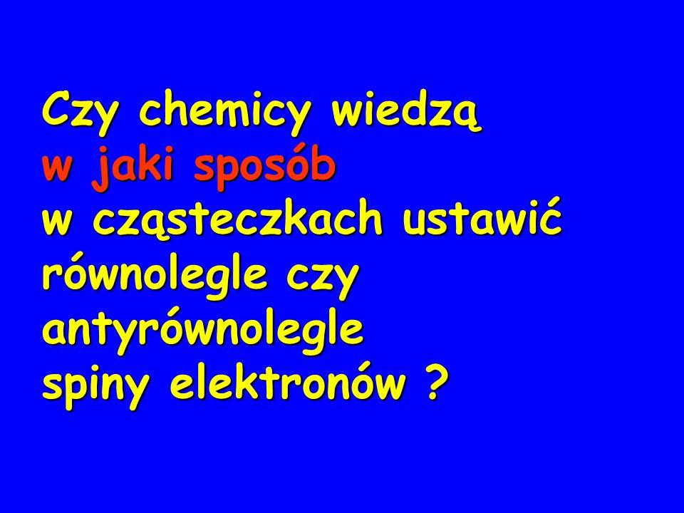 Czy chemicy wiedzą w jaki sposób w cząsteczkach ustawić równolegle czy antyrównolegle spiny elektronów ?
