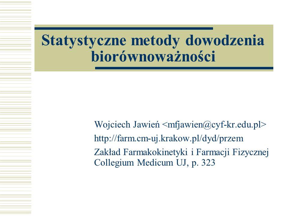 Statystyczne metody dowodzenia biorównoważności Wojciech Jawień http://farm.cm-uj.krakow.pl/dyd/przem Zakład Farmakokinetyki i Farmacji Fizycznej Collegium Medicum UJ, p.