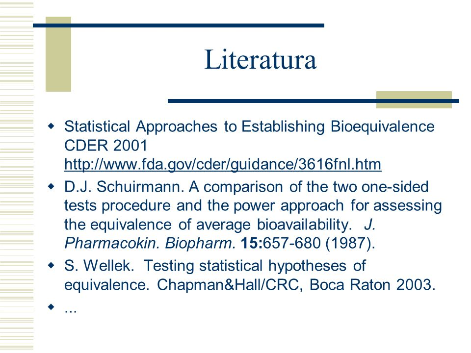 Literatura Statistical Approaches to Establishing Bioequivalence CDER 2001 http://www.fda.gov/cder/guidance/3616fnl.htm http://www.fda.gov/cder/guidan