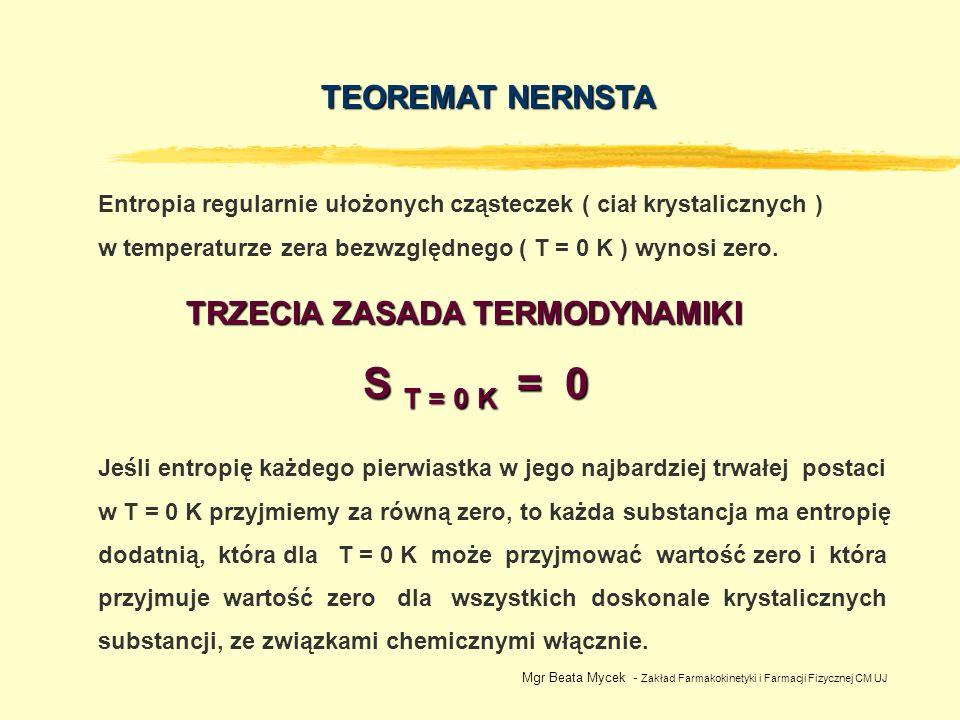 TRZECIA ZASADA TERMODYNAMIKI TEOREMAT NERNSTA S T = 0 K = 0 Jeśli entropię każdego pierwiastka w jego najbardziej trwałej postaci w T = 0 K przyjmiemy