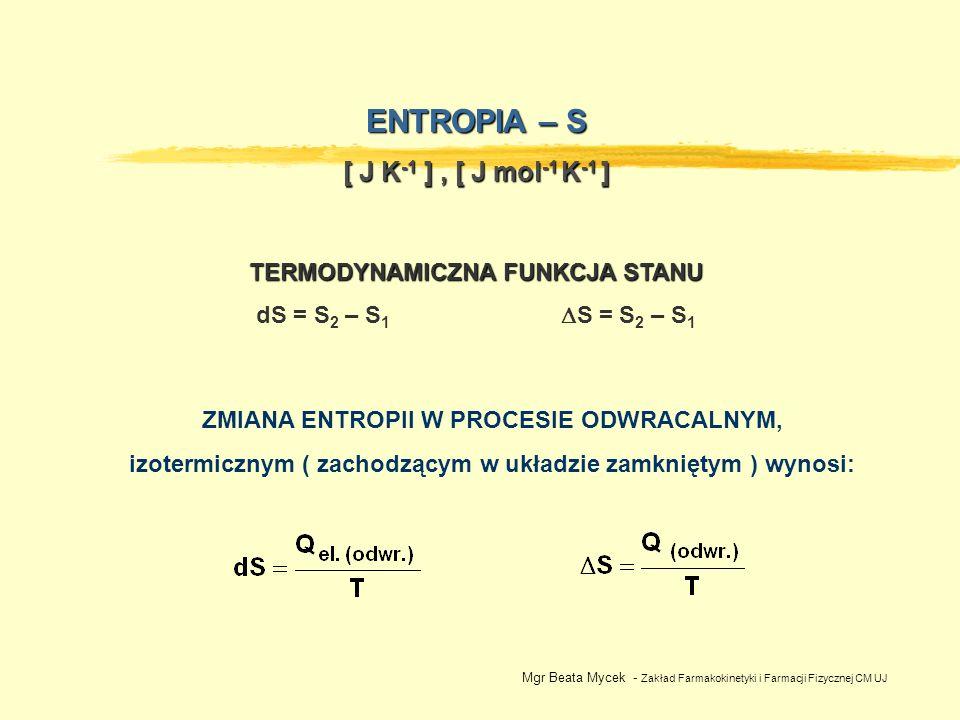 ENTROPIA – S [ J K -1 ], [ J mol -1 K -1 ] TERMODYNAMICZNA FUNKCJA STANU dS = S 2 – S 1 S = S 2 – S 1 ZMIANA ENTROPII W PROCESIE ODWRACALNYM, izotermi