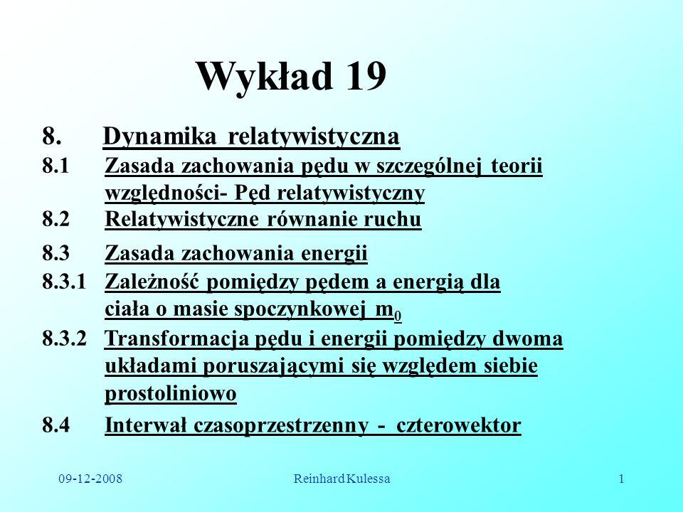 09-12-2008Reinhard Kulessa1 Wykład 19 8.2 Relatywistyczne równanie ruchu 8.3 Zasada zachowania energii 8.3.1 Zależność pomiędzy pędem a energią dla ci