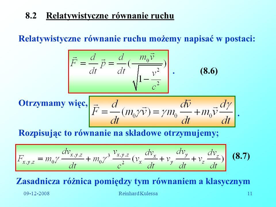 09-12-2008Reinhard Kulessa11 8.2 Relatywistyczne równanie ruchu Relatywistyczne równanie ruchu możemy napisać w postaci:.(8.6) Otrzymamy więc,. Rozpis