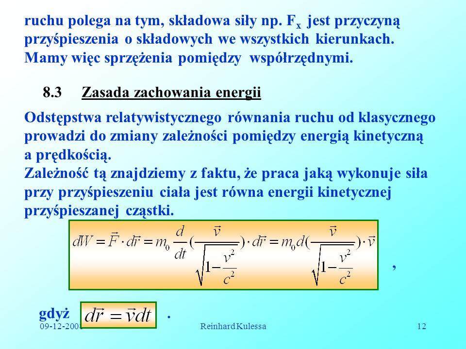 09-12-2008Reinhard Kulessa12 ruchu polega na tym, składowa siły np. F x jest przyczyną przyśpieszenia o składowych we wszystkich kierunkach. Mamy więc