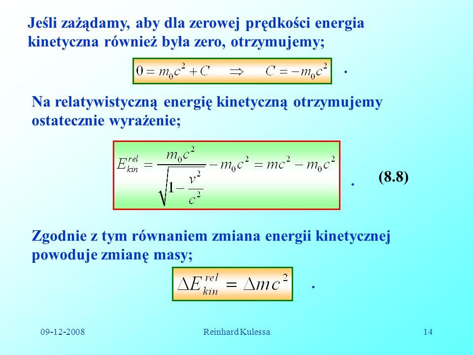 09-12-2008Reinhard Kulessa14 Jeśli zażądamy, aby dla zerowej prędkości energia kinetyczna również była zero, otrzymujemy;. Na relatywistyczną energię