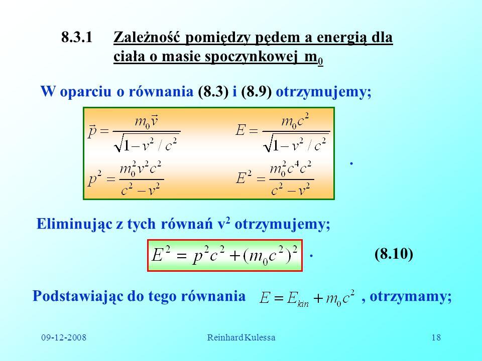09-12-2008Reinhard Kulessa18 8.3.1 Zależność pomiędzy pędem a energią dla ciała o masie spoczynkowej m 0 W oparciu o równania (8.3) i (8.9) otrzymujem