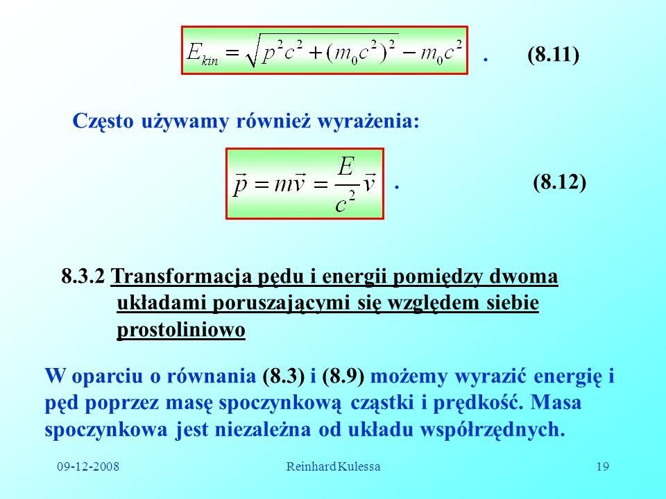09-12-2008Reinhard Kulessa19.(8.11) Często używamy również wyrażenia:.(8.12) 8.3.2 Transformacja pędu i energii pomiędzy dwoma układami poruszającymi