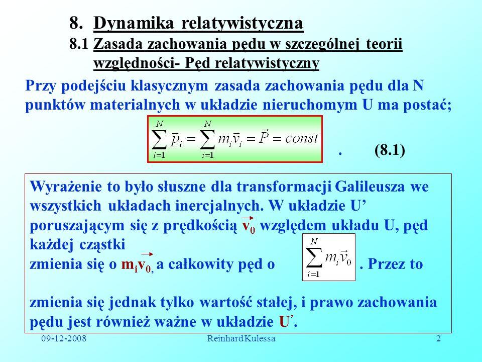 09-12-2008Reinhard Kulessa2 8.Dynamika relatywistyczna 8.1 Zasada zachowania pędu w szczególnej teorii względności- Pęd relatywistyczny Przy podejściu