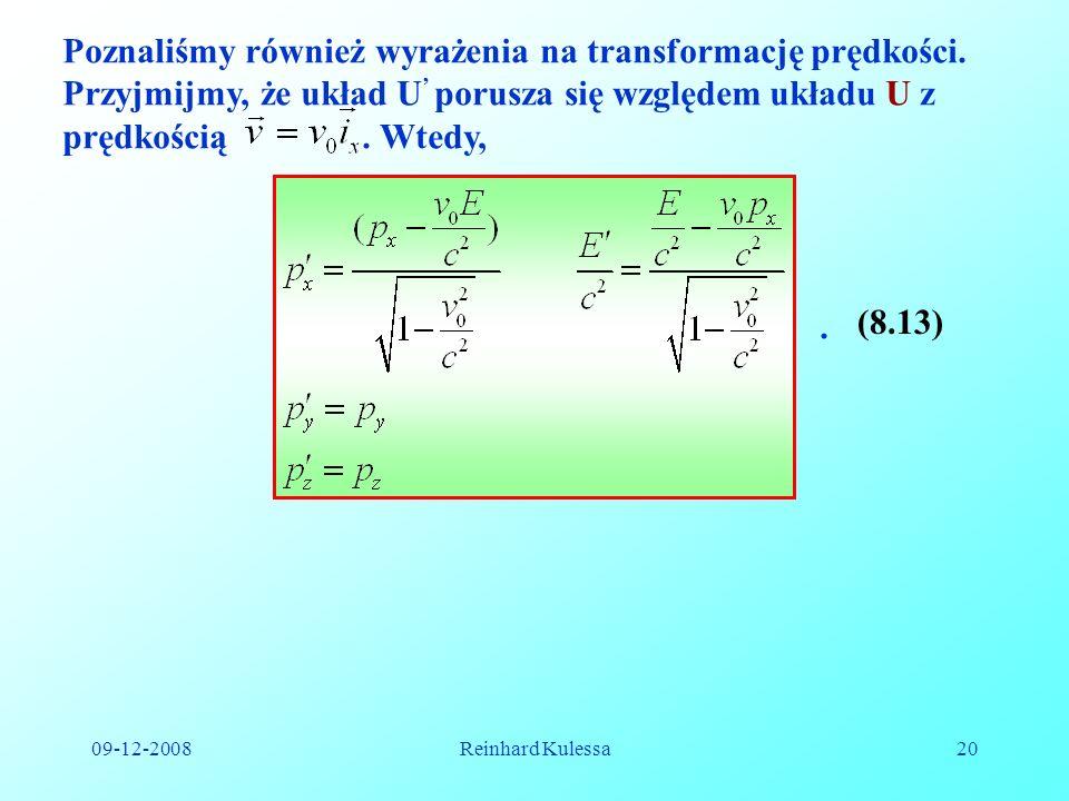 09-12-2008Reinhard Kulessa20 Poznaliśmy również wyrażenia na transformację prędkości. Przyjmijmy, że układ U porusza się względem układu U z prędkości
