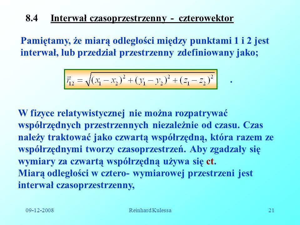 09-12-2008Reinhard Kulessa21 8.4 Interwał czasoprzestrzenny - czterowektor Pamiętamy, że miarą odległości między punktami 1 i 2 jest interwał, lub prz