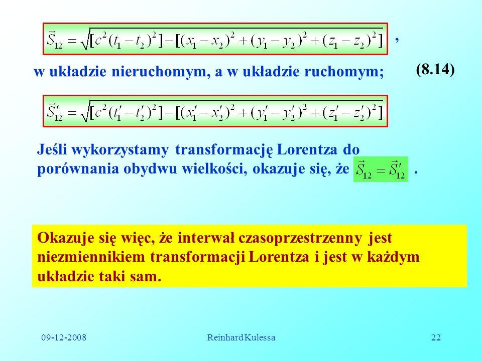 09-12-2008Reinhard Kulessa22 (8.14), w układzie nieruchomym, a w układzie ruchomym; Jeśli wykorzystamy transformację Lorentza do porównania obydwu wie