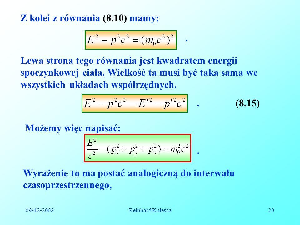 09-12-2008Reinhard Kulessa23 Z kolei z równania (8.10) mamy;. Lewa strona tego równania jest kwadratem energii spoczynkowej ciała. Wielkość ta musi by