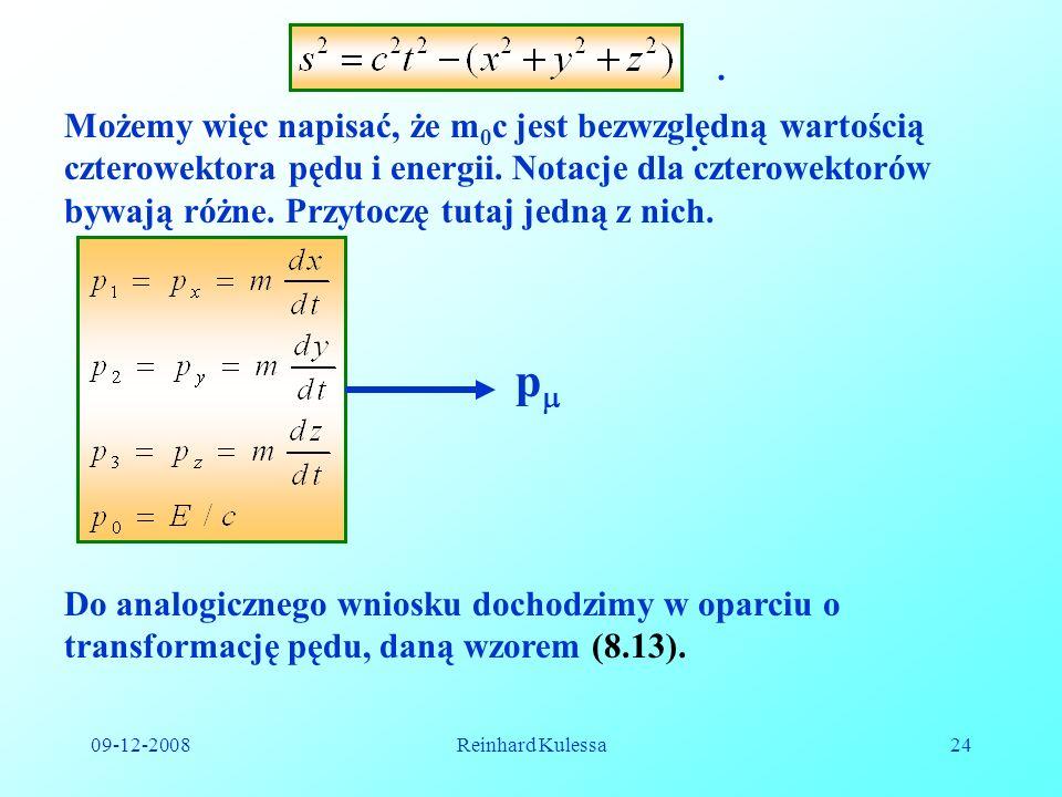 09-12-2008Reinhard Kulessa24. Możemy więc napisać, że m 0 c jest bezwzględną wartością czterowektora pędu i energii. Notacje dla czterowektorów bywają