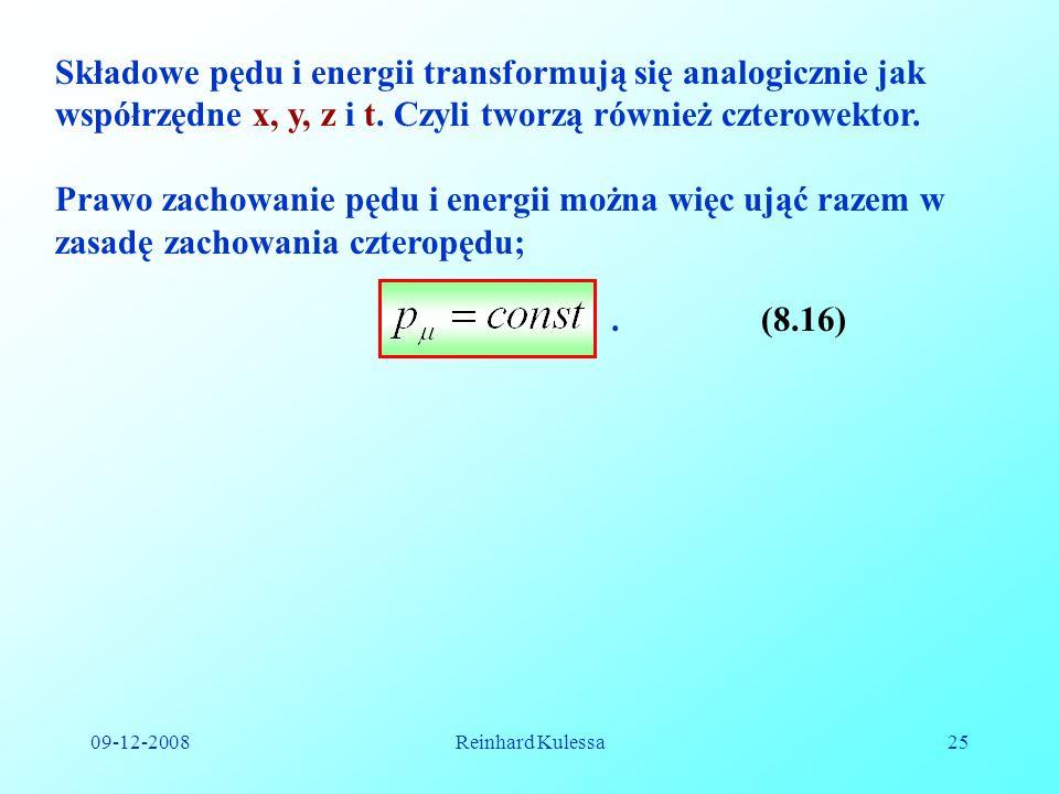 09-12-2008Reinhard Kulessa25 Składowe pędu i energii transformują się analogicznie jak współrzędne x, y, z i t. Czyli tworzą również czterowektor. Pra
