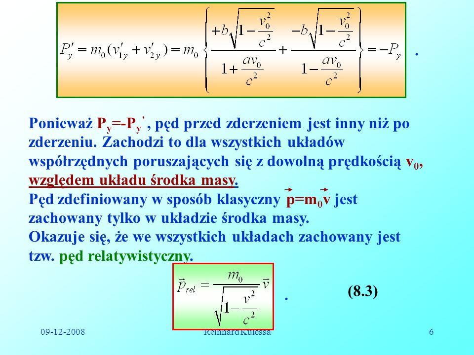 09-12-2008Reinhard Kulessa6. Ponieważ P y =-P y, pęd przed zderzeniem jest inny niż po zderzeniu. Zachodzi to dla wszystkich układów współrzędnych por
