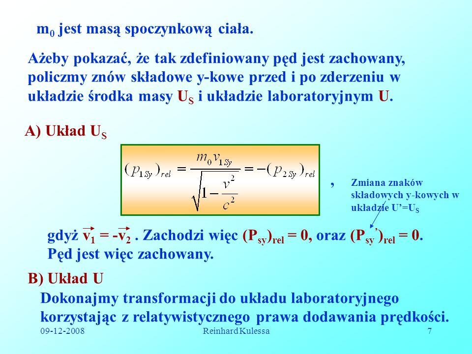 09-12-2008Reinhard Kulessa7 m 0 jest masą spoczynkową ciała. Ażeby pokazać, że tak zdefiniowany pęd jest zachowany, policzmy znów składowe y-kowe prze