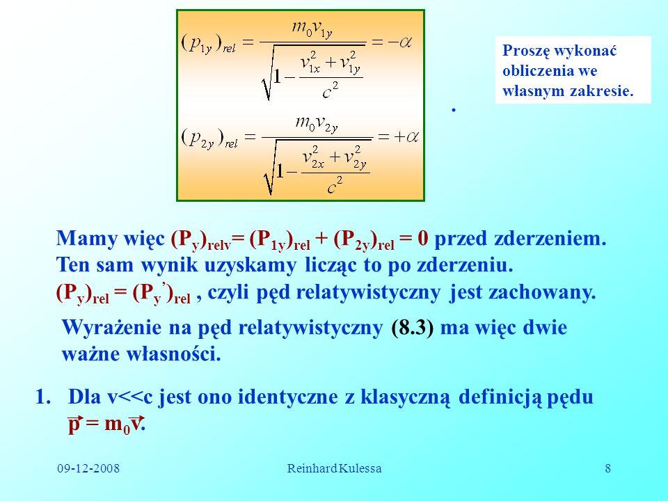 09-12-2008Reinhard Kulessa8. Proszę wykonać obliczenia we własnym zakresie. Mamy więc (P y ) relv = (P 1y ) rel + (P 2y ) rel = 0 przed zderzeniem. Te