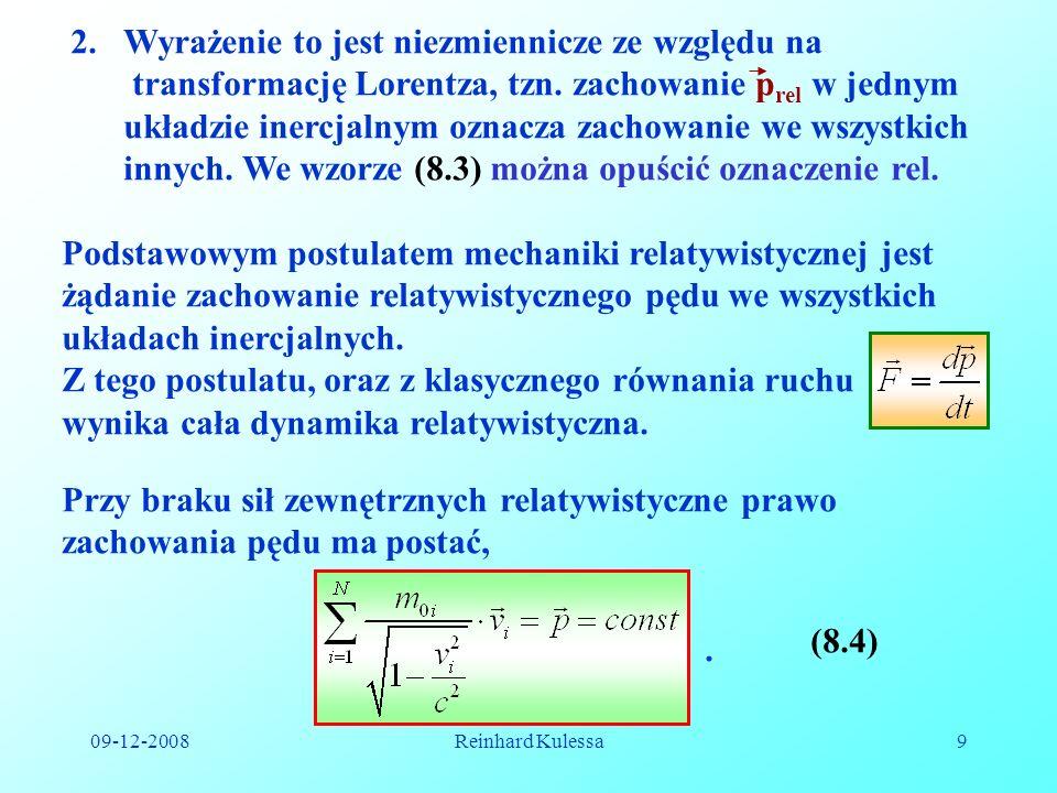 09-12-2008Reinhard Kulessa9 2.Wyrażenie to jest niezmiennicze ze względu na transformację Lorentza, tzn. zachowanie p rel w jednym układzie inercjalny
