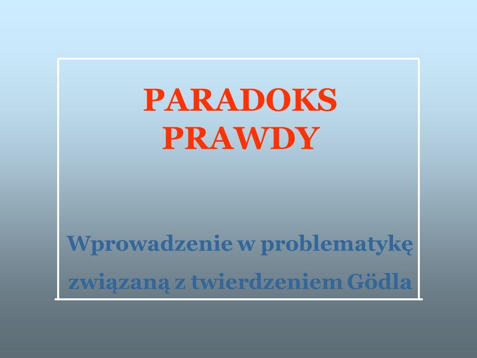 Wprowadzenie w problematykę związaną z twierdzeniem Gödla PARADOKS PRAWDY