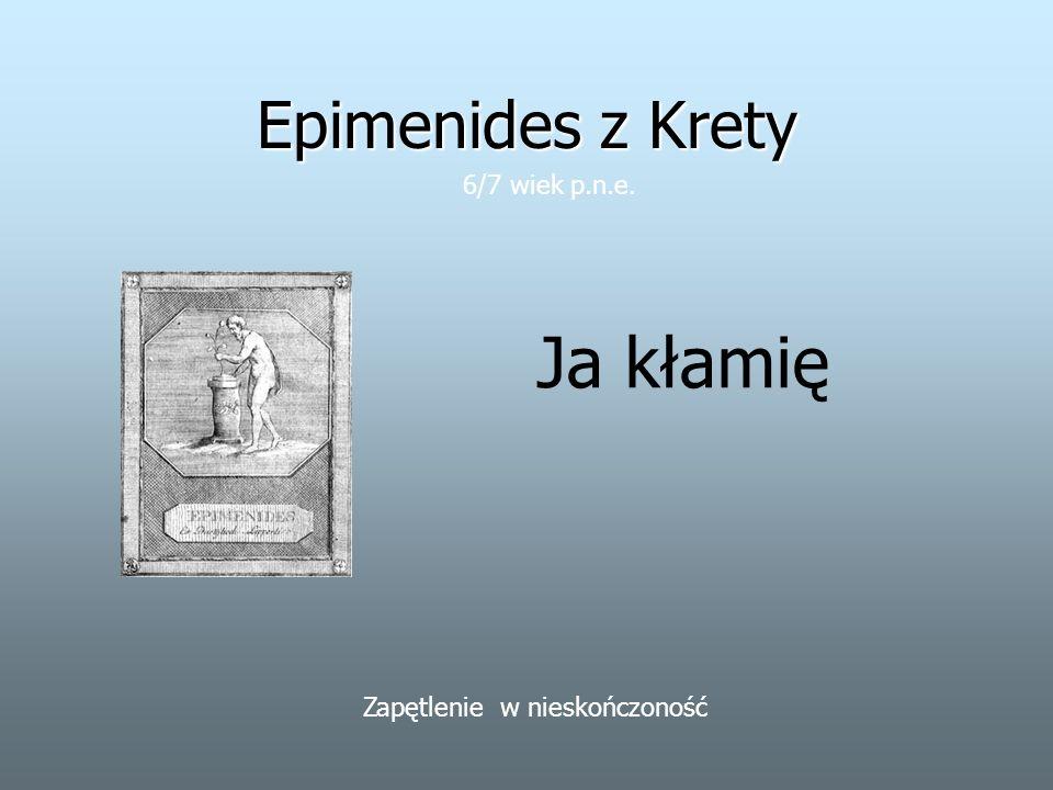 Epimenides z Krety Ja kłamię 6/7 wiek p.n.e. Zapętlenie w nieskończoność