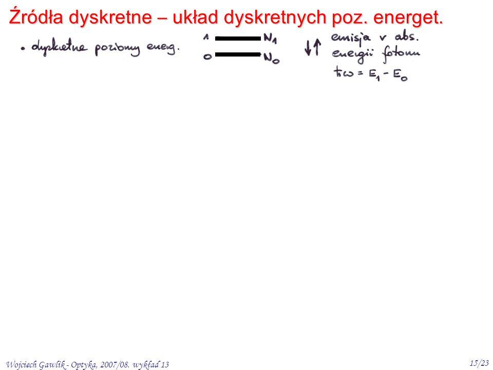 Wojciech Gawlik - Optyka, 2007/08. wykład 13 15/23 Źródła dyskretne – układ dyskretnych poz. energet.