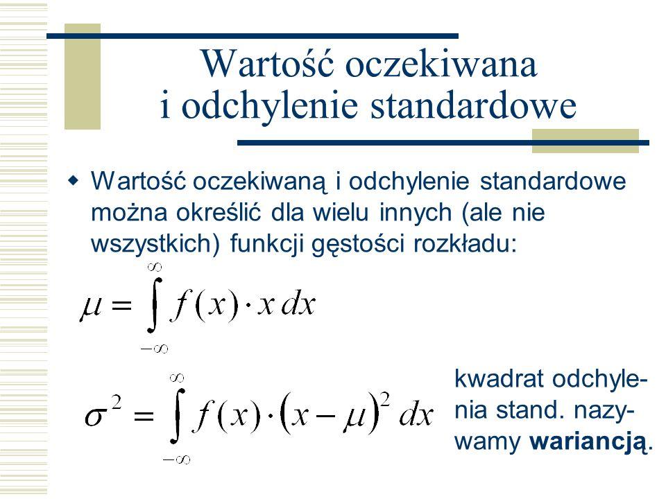 Wartość oczekiwana i odchylenie standardowe Wartość oczekiwaną i odchylenie standardowe można określić dla wielu innych (ale nie wszystkich) funkcji g