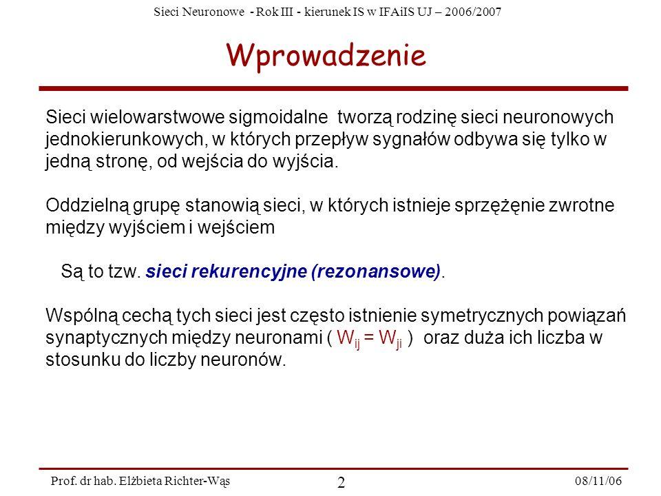Sieci Neuronowe - Rok III - kierunek IS w IFAiIS UJ – 2006/2007 08/11/06 3 Prof.