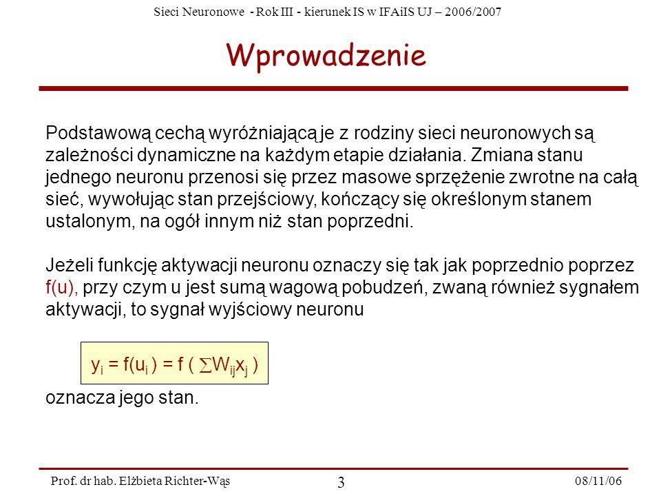 Sieci Neuronowe - Rok III - kierunek IS w IFAiIS UJ – 2006/2007 08/11/06 4 Prof.