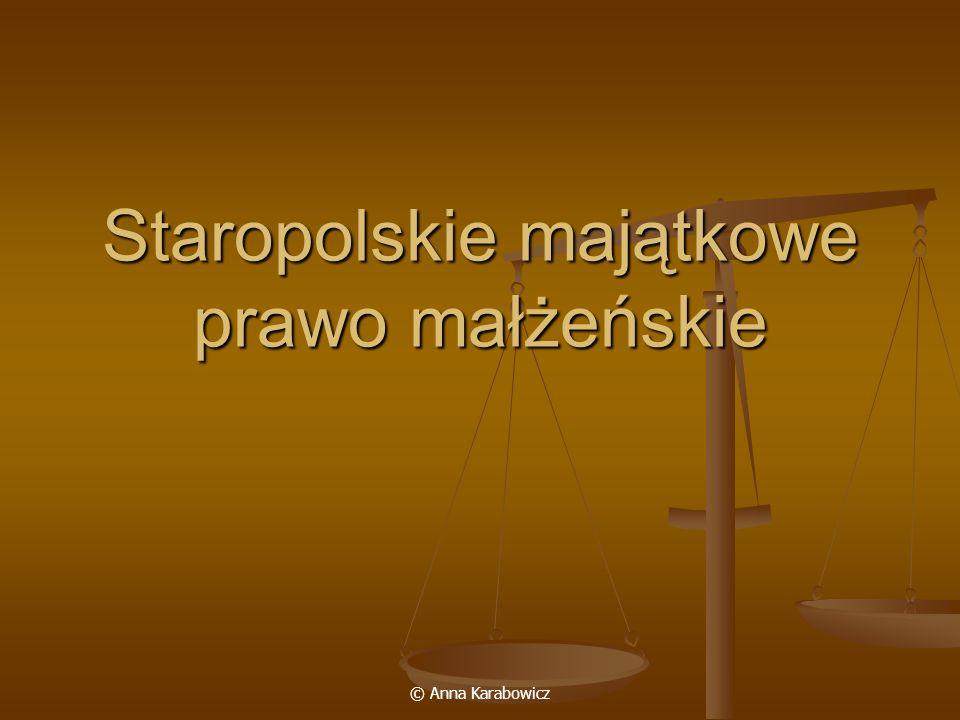 © Anna Karabowicz Staropolskie majątkowe prawo małżeńskie