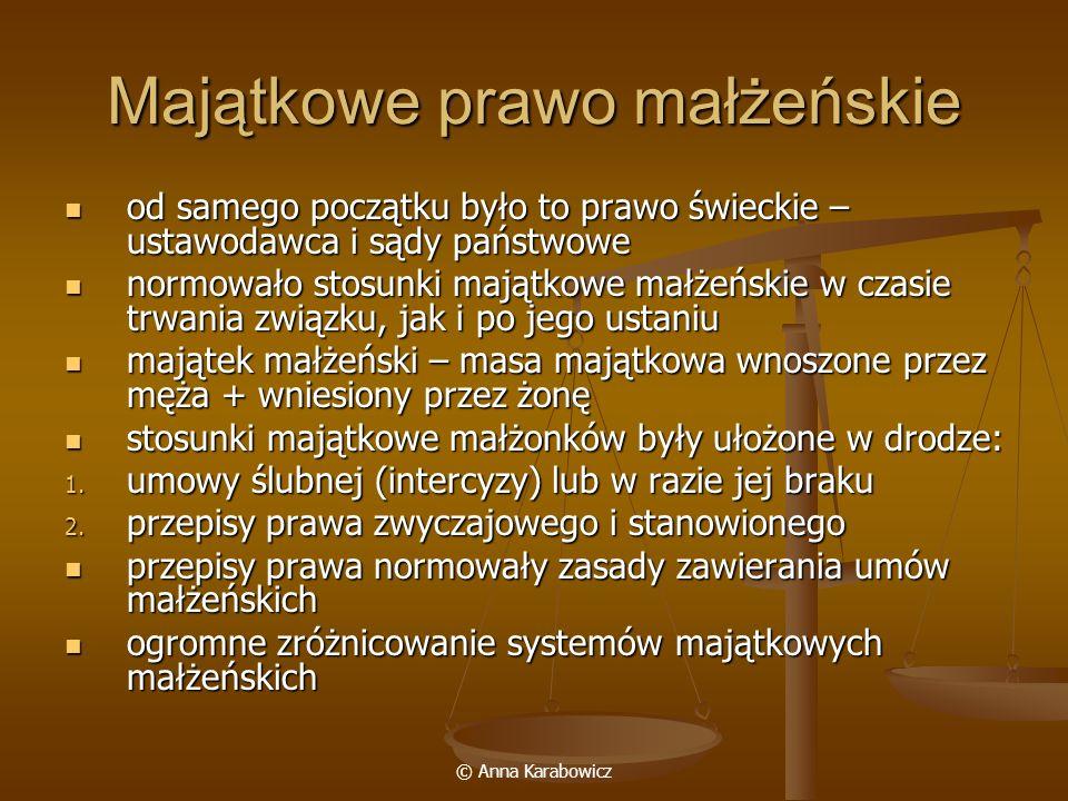 © Anna Karabowicz Majątkowe prawo małżeńskie od samego początku było to prawo świeckie – ustawodawca i sądy państwowe od samego początku było to prawo