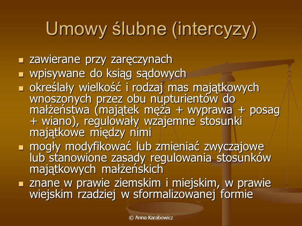 © Anna Karabowicz Umowy ślubne (intercyzy) zawierane przy zaręczynach zawierane przy zaręczynach wpisywane do ksiąg sądowych wpisywane do ksiąg sądowy