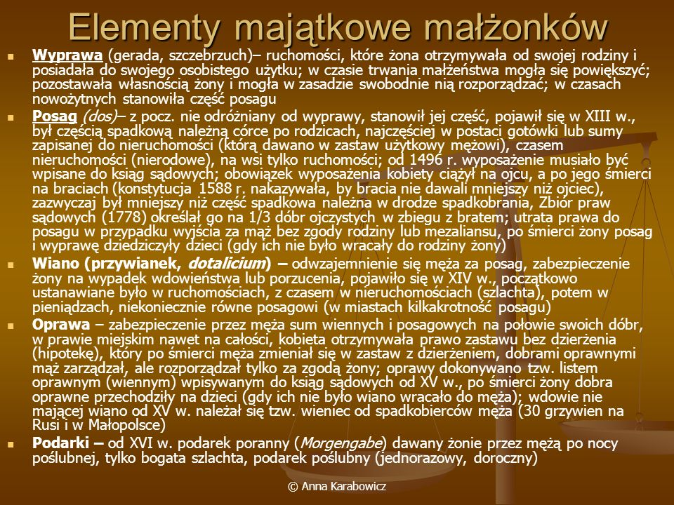 © Anna Karabowicz Elementy majątkowe małżonków Wyprawa (gerada, szczebrzuch)– ruchomości, które żona otrzymywała od swojej rodziny i posiadała do swoj