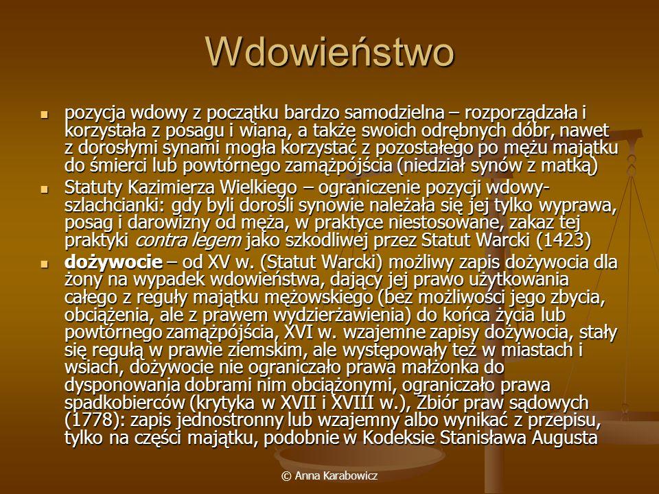 © Anna Karabowicz Wdowieństwo pozycja wdowy z początku bardzo samodzielna – rozporządzała i korzystała z posagu i wiana, a także swoich odrębnych dóbr