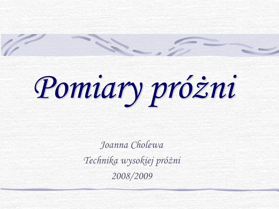 Pomiary próżni Joanna Cholewa Technika wysokiej próżni 2008/2009
