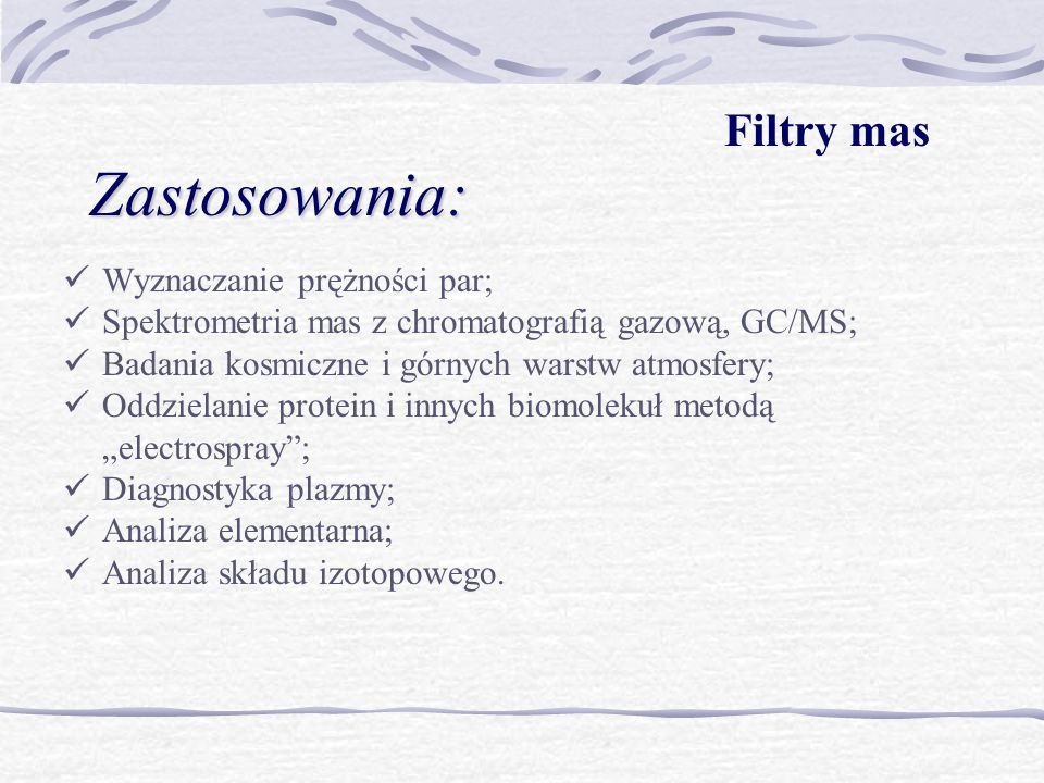 Zastosowania: Wyznaczanie prężności par; Spektrometria mas z chromatografią gazową, GC/MS; Badania kosmiczne i górnych warstw atmosfery; Oddzielanie p