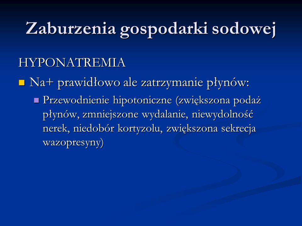 Zaburzenia gospodarki sodowej HYPONATREMIA Na+ prawidłowo ale zatrzymanie płynów: Na+ prawidłowo ale zatrzymanie płynów: Przewodnienie hipotoniczne (z