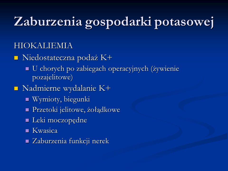 HIOKALIEMIA Niedostateczna podaż K+ Niedostateczna podaż K+ U chorych po zabiegach operacyjnych (żywienie pozajelitowe) U chorych po zabiegach operacy