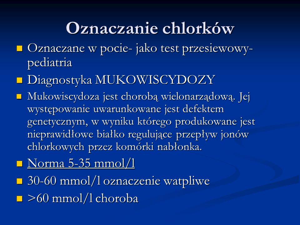 Oznaczanie chlorków Oznaczane w pocie- jako test przesiewowy- pediatria Oznaczane w pocie- jako test przesiewowy- pediatria Diagnostyka MUKOWISCYDOZY