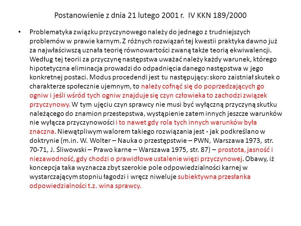 Postanowienie z dnia 21 lutego 2001 r. IV KKN 189/2000 Problematyka związku przyczynowego należy do jednego z trudniejszych problemów w prawie karnym.