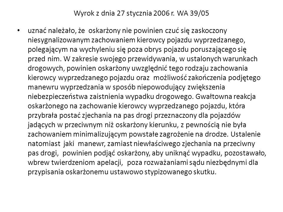 Wyrok z dnia 27 stycznia 2006 r. WA 39/05 uznać należało, że oskarżony nie powinien czuć się zaskoczony niesygnalizowanym zachowaniem kierowcy pojazdu