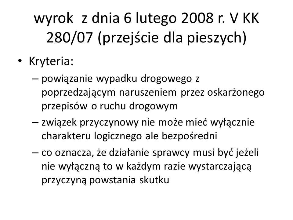 wyrok z dnia 6 lutego 2008 r. V KK 280/07 (przejście dla pieszych) Kryteria: – powiązanie wypadku drogowego z poprzedzającym naruszeniem przez oskarżo