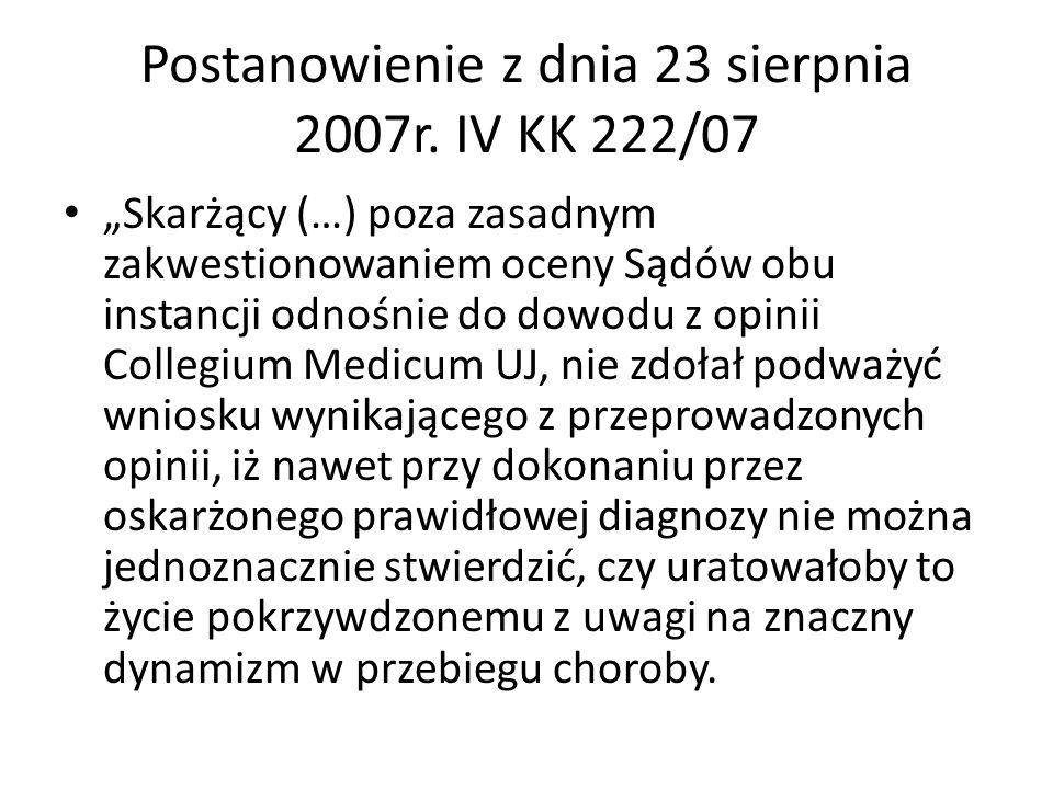 Postanowienie z dnia 23 sierpnia 2007r. IV KK 222/07 Skarżący (…) poza zasadnym zakwestionowaniem oceny Sądów obu instancji odnośnie do dowodu z opini