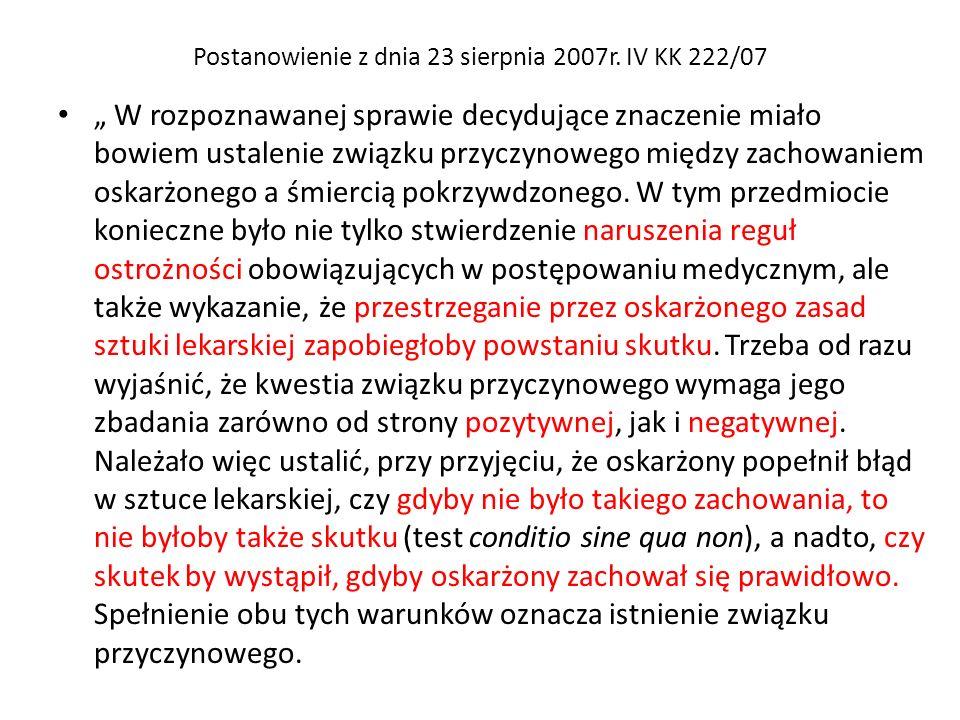 Postanowienie z dnia 23 sierpnia 2007r. IV KK 222/07 W rozpoznawanej sprawie decydujące znaczenie miało bowiem ustalenie związku przyczynowego między