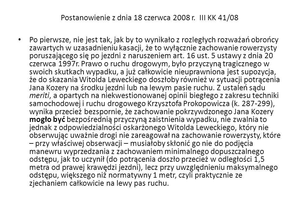 Postanowienie z dnia 18 czerwca 2008 r. III KK 41/08 Po pierwsze, nie jest tak, jak by to wynikało z rozległych rozważań obrońcy zawartych w uzasadnie