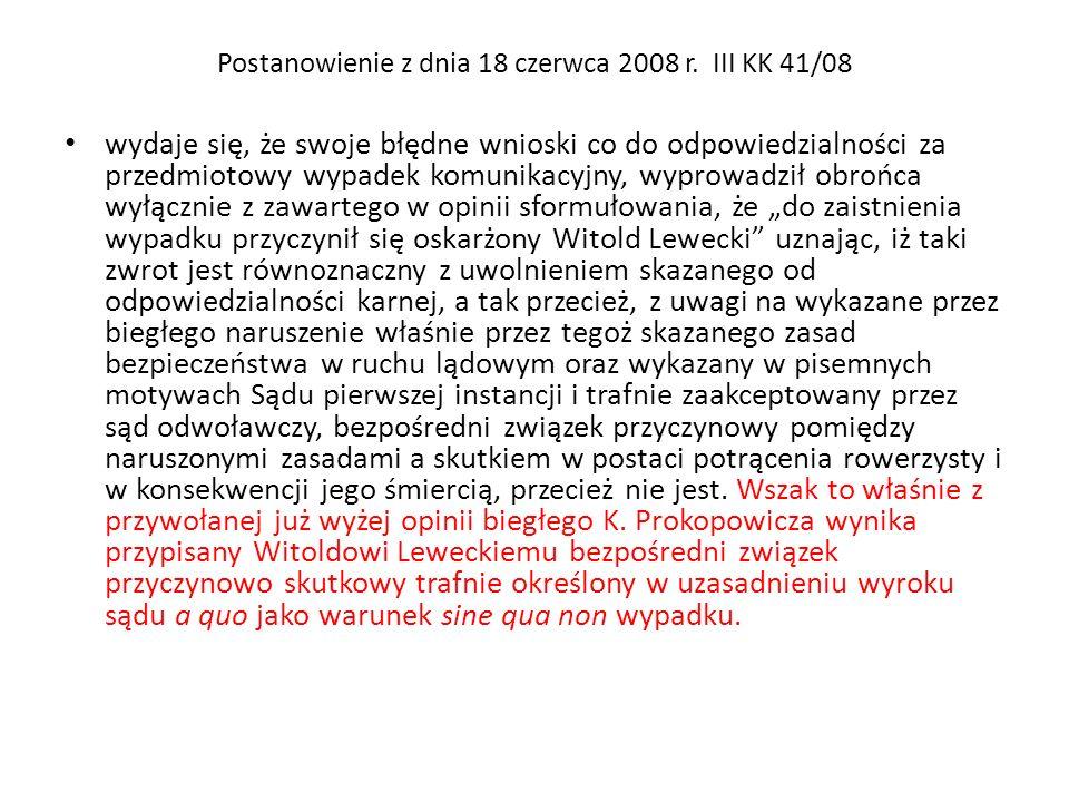Postanowienie z dnia 18 czerwca 2008 r. III KK 41/08 wydaje się, że swoje błędne wnioski co do odpowiedzialności za przedmiotowy wypadek komunikacyjny