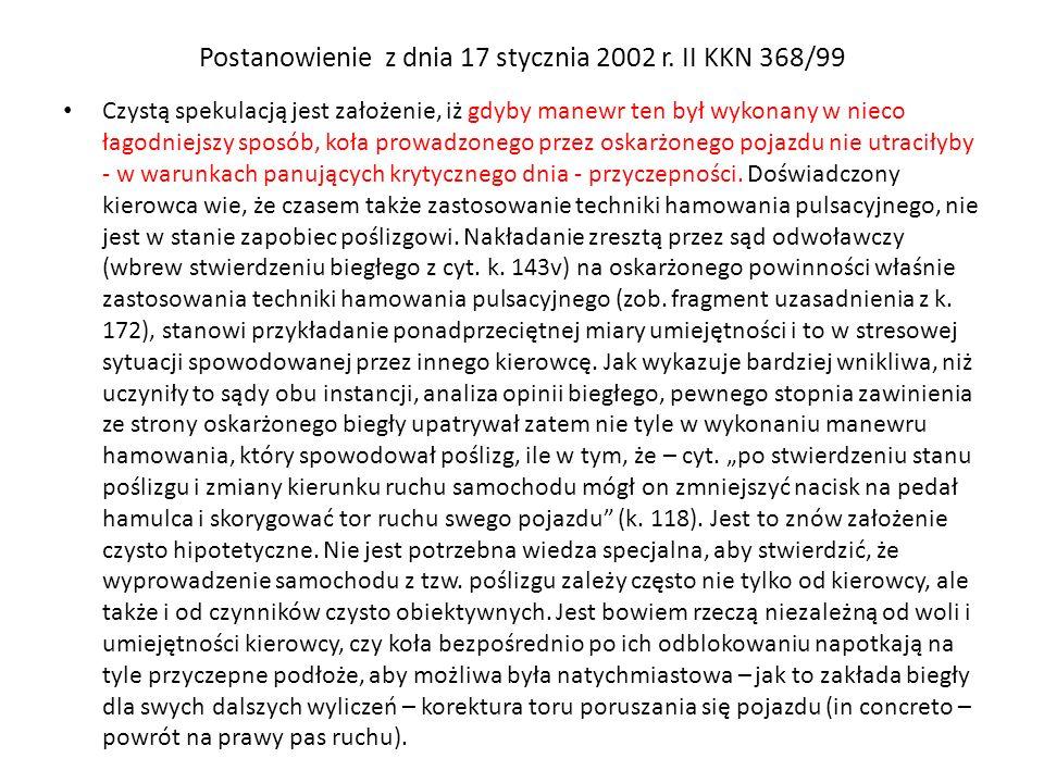 Postanowienie z dnia 17 stycznia 2002 r. II KKN 368/99 Czystą spekulacją jest założenie, iż gdyby manewr ten był wykonany w nieco łagodniejszy sposób,
