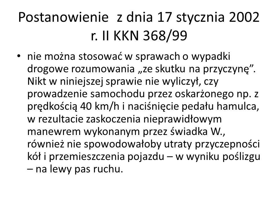 Postanowienie z dnia 17 stycznia 2002 r. II KKN 368/99 nie można stosować w sprawach o wypadki drogowe rozumowania ze skutku na przyczynę. Nikt w nini