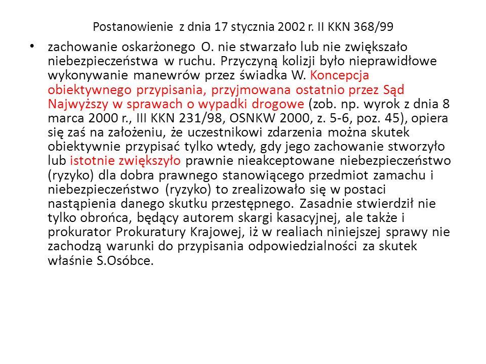 Postanowienie z dnia 17 stycznia 2002 r. II KKN 368/99 zachowanie oskarżonego O. nie stwarzało lub nie zwiększało niebezpieczeństwa w ruchu. Przyczyną