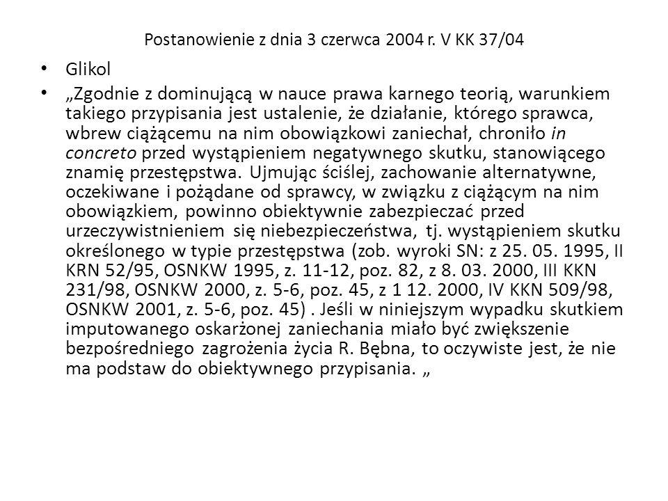 Postanowienie z dnia 3 czerwca 2004 r. V KK 37/04 Glikol Zgodnie z dominującą w nauce prawa karnego teorią, warunkiem takiego przypisania jest ustalen